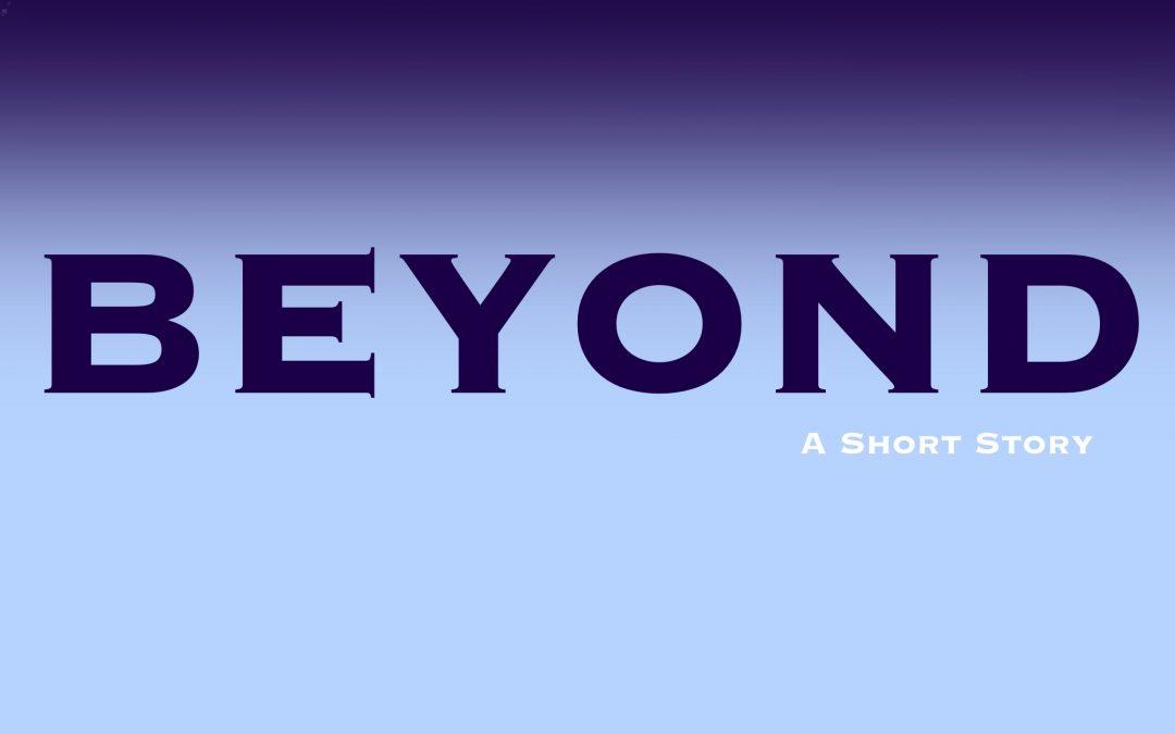 Short Story: BEYOND