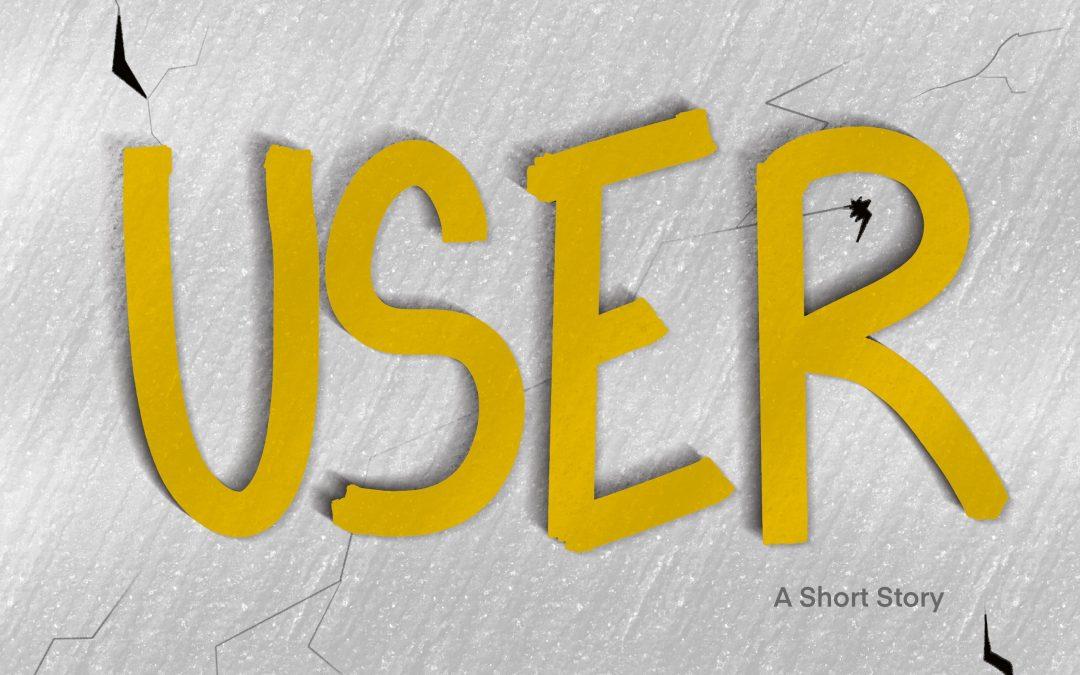 Short Story: User